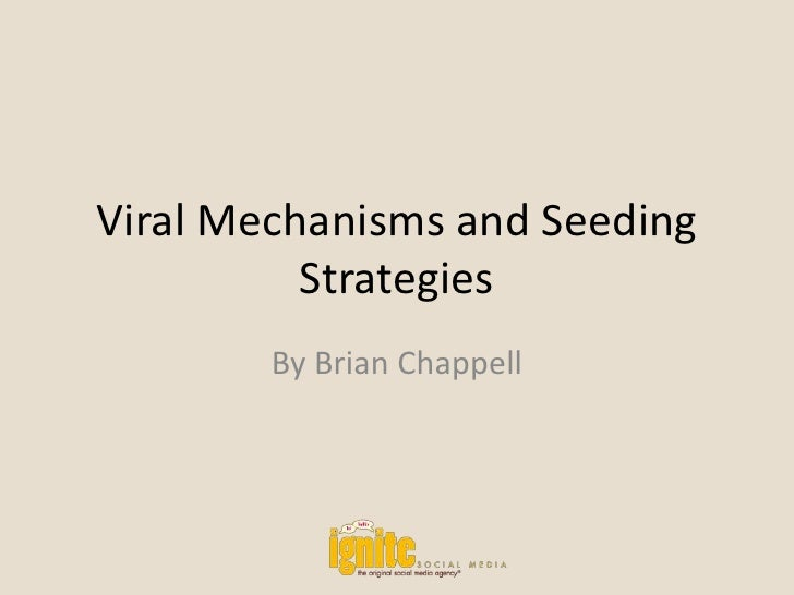 Viral Mechanisms and Seeding Strategies<br />By Brian Chappell<br />