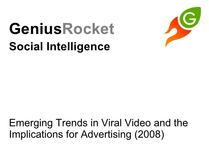 GeniusRocket  Social Intelligence   Emerging Trends in Viral Video and the Implications for Advertising (2008)