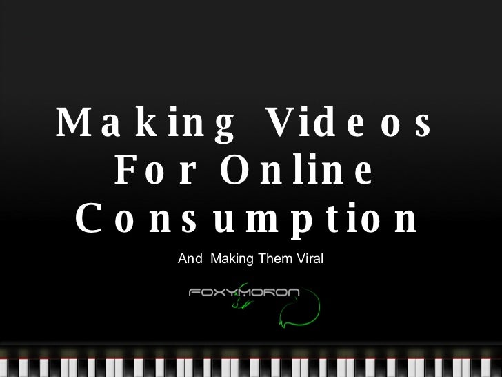 Making Videos For Online Consumption And  Making Them Viral