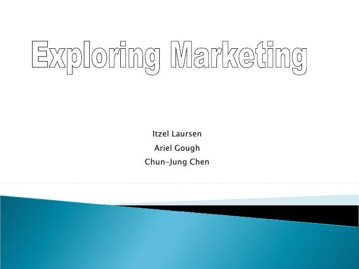 Itzel Laursen Ariel Gough Chun-Jung Chen Exploring Marketing