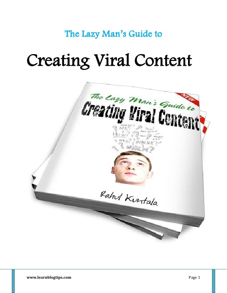 The Lazy Man's Guide toCreating Viral Contentwww.learnblogtips.com                      Page 1