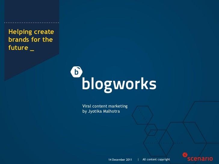 Viral content marketing, jyotika malhotra, blogworks.in, 14 december 2011