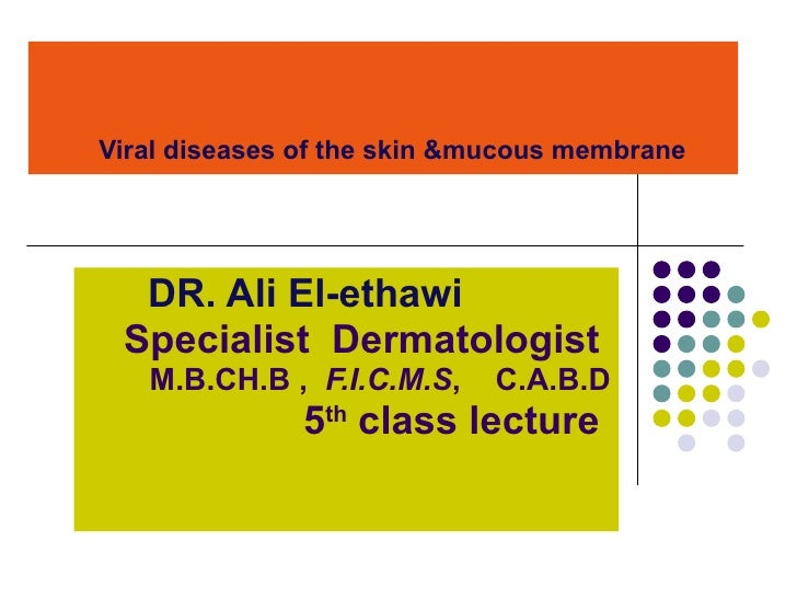 Viral diseases of the skin &mucous membrane   DR. Ali El-ethawi Specialist  Dermatologist  M.B.CH.B ,  F.I.C.M.S ,  C.A.B....