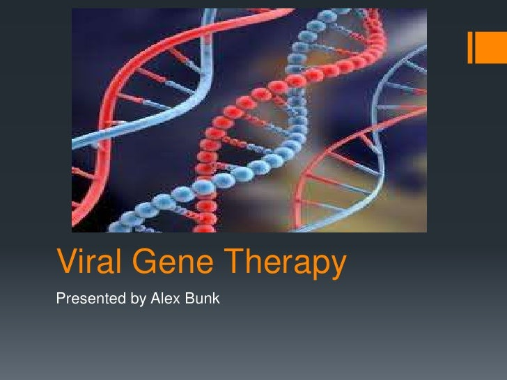 Viral Gene TherapyPresented by Alex Bunk