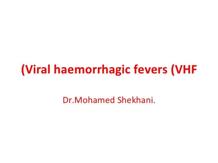 Viral haemorrhagic fevers (vhf) plus questions.