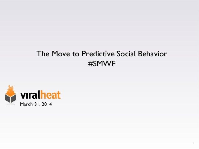 1 March 31, 2014 The Move to Predictive Social Behavior #SMWF