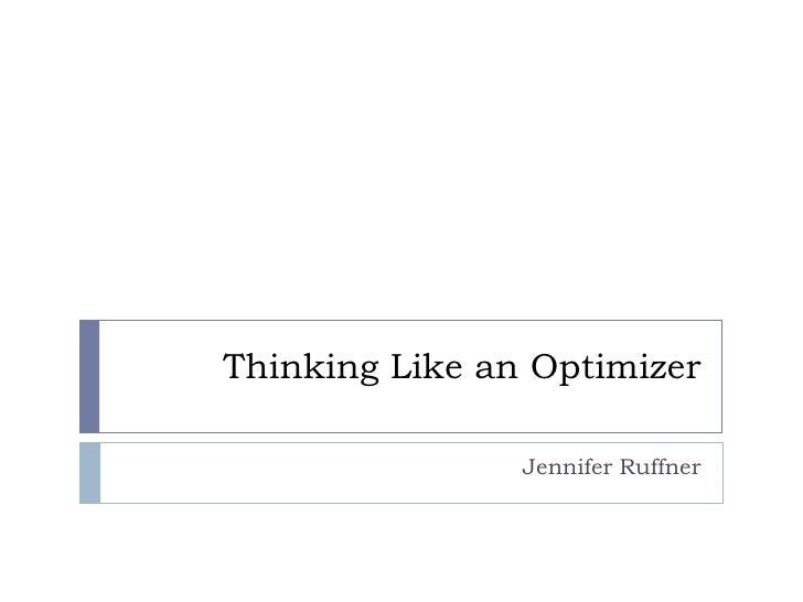 Thinking Like an Optimizer<br />Jennifer Ruffner<br />