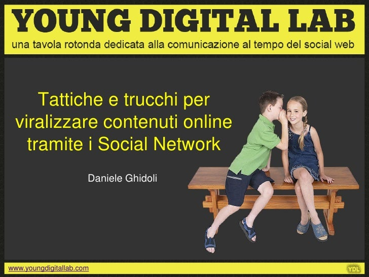 Tattiche e trucchi per viralizzare contenuti online   tramite i Social Network                      Daniele Ghidoliwww.you...