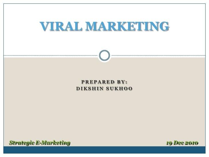 PREPARED By:<br />Dikshinsukhoo<br />VIRAL MARKETING<br />Strategic E-Marketing           19 Dec 2010<br />