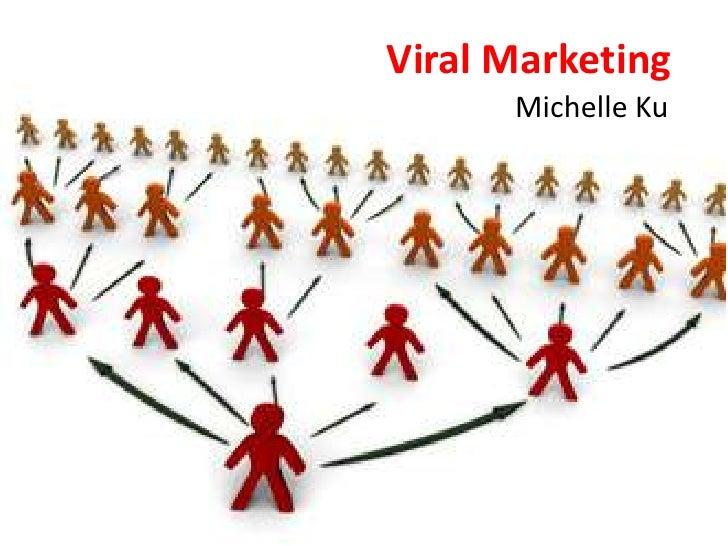 Viral Marketing<br />Michelle Ku<br />