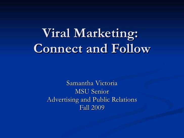 Viral Marketing:  Connect and Follow Samantha Victoria MSU Senior Advertising and Public Relations Fall 2009