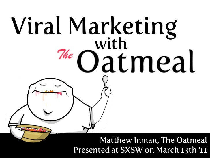 Viral Marketing          with            Matthew Inman, The Oatmeal     Presented at SXSW on March 13th '11