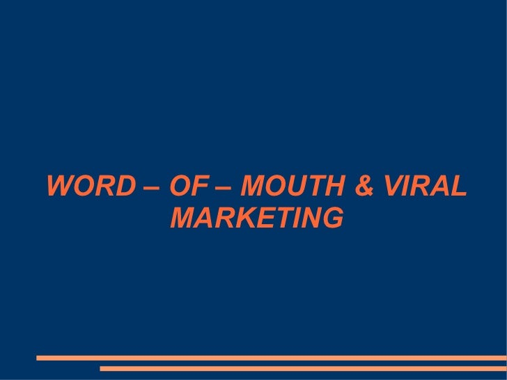 WORD – OF – MOUTH & VIRAL MARKETING