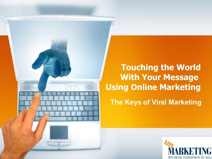 Touching the World With Your Message  Using Online Marketing The Keys of Viral Marketing