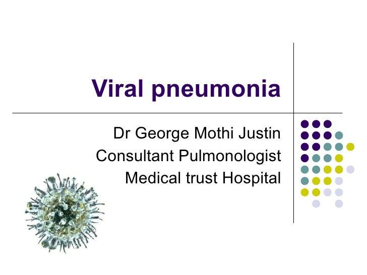 Viral pneumonia Dr George Mothi Justin Consultant Pulmonologist Medical trust Hospital