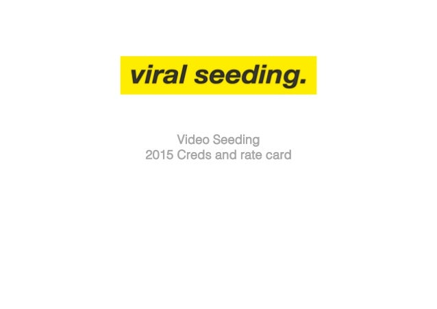 1 Video Seeding! 2015 Creds and rate card!