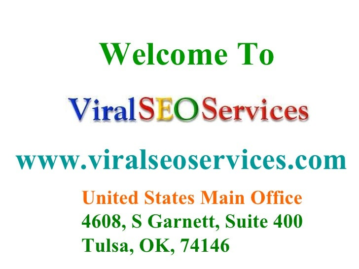 www.viralseoservices.com Welcome To United States Main Office   4608, S Garnett, Suite 400  Tulsa, OK, 74146