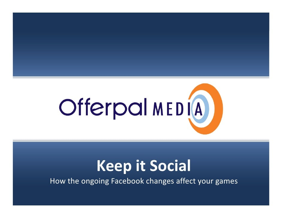 Slide title goes here…                        Keep it Social        How the ongoing Facebook changes affect your games    ...