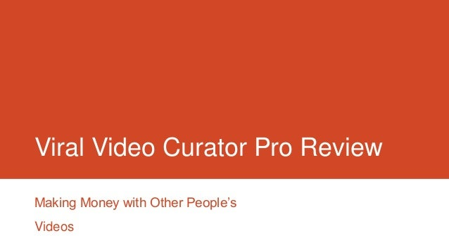Viral Video Curator Pro ReviewMaking Money with Other People'sVideos