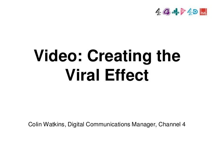 Video: Creating the     Viral EffectColin Watkins, Digital Communications Manager, Channel 4