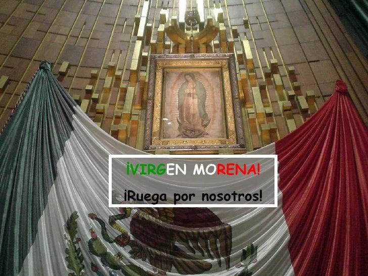 ¡ VIRG EN MO RENA! ¡Ruega por nosotros!