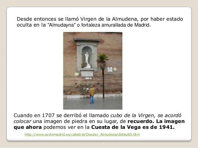"""Desde entonces se llamó Virgen de la Almudena, por haber estado oculta en la """"Almudayna"""" o fortaleza amurallada de Madrid...."""