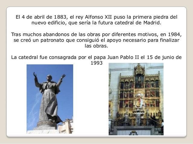 El 4 de abril de 1883, el rey Alfonso XII puso la primera piedra del nuevo edificio, que sería la futura catedral de Madri...
