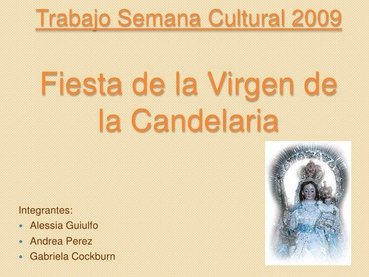 Trabajo Semana Cultural 2009Fiesta de la Virgen de la Candelaria<br />Integrantes:<br />AlessiaGuiulfo<br />Andrea Perez<b...