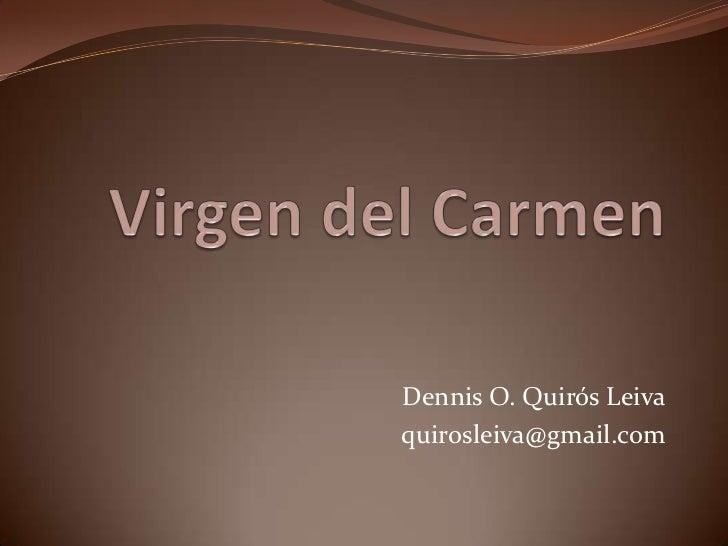 Virgen del Carmen<br />Dennis O. Quirós Leiva<br />quirosleiva@gmail.com<br />