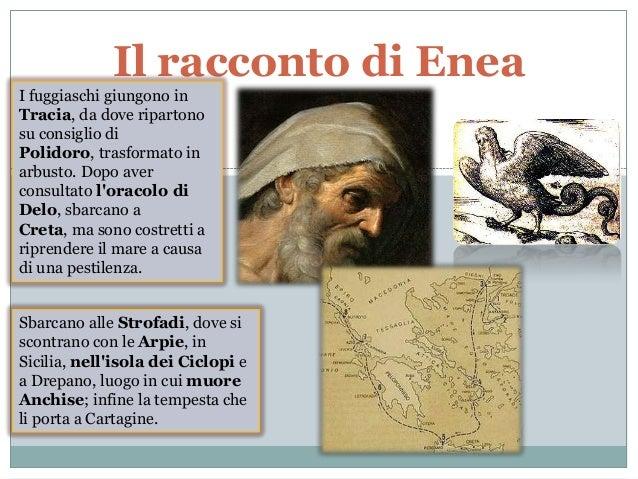 Il racconto di EneaI fuggiaschi giungono inTracia, da dove ripartonosu consiglio diPolidoro, trasformato inarbusto. Dopo a...