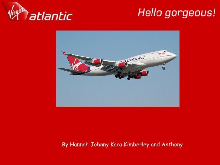 By Hannah Johnny Kara Kimberley and Anthony