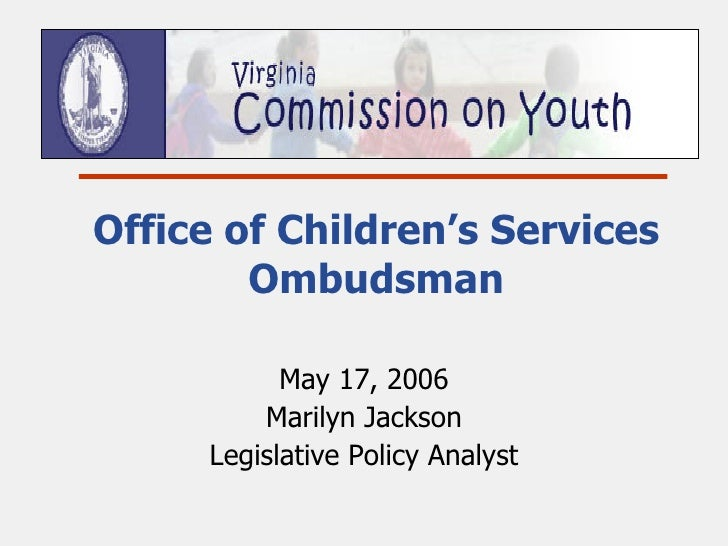 Office of Children's Services Ombudsman May 17, 2006 Marilyn Jackson Legislative Policy Analyst