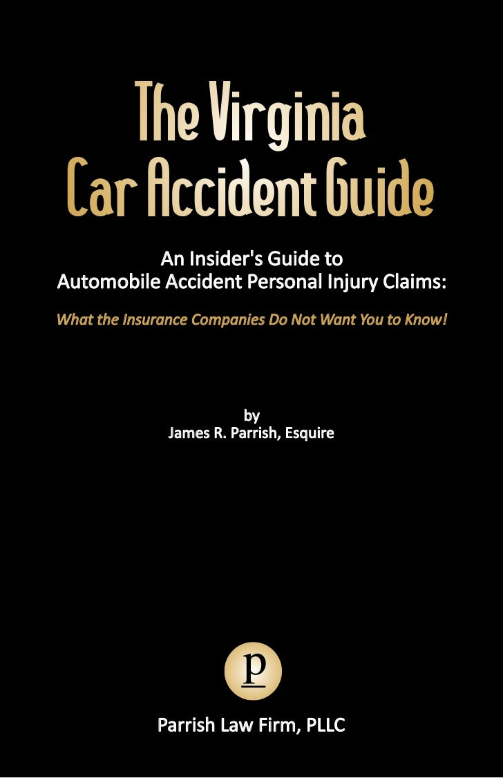 The Virginia Car Accident Guide          An Insiders Guide toAutomobile Accident Personal Injury Claims:What the Insurance...