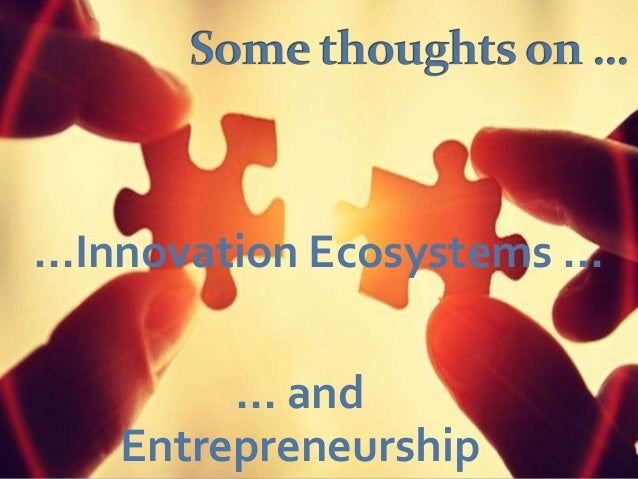 …Innovation Ecosystems … … and Entrepreneurship