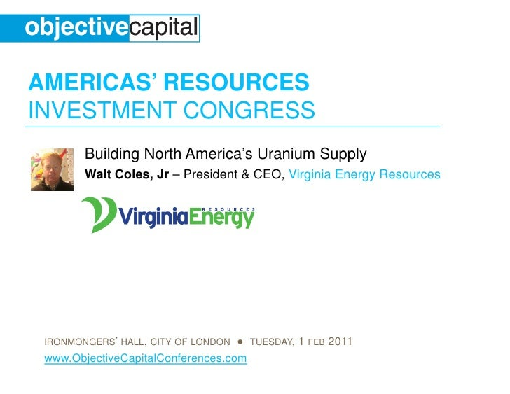 AMERICAS' RESOURCESINVESTMENT CONGRESS        Building North America's Uranium Supply        Walt Coles, Jr – President & ...
