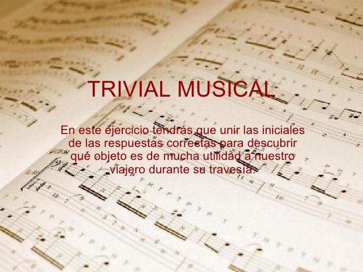 TRIVIAL MUSICAL En este ejercicio tendrás que unir las iniciales de las respuestas correctas para descubrir qué objeto es ...