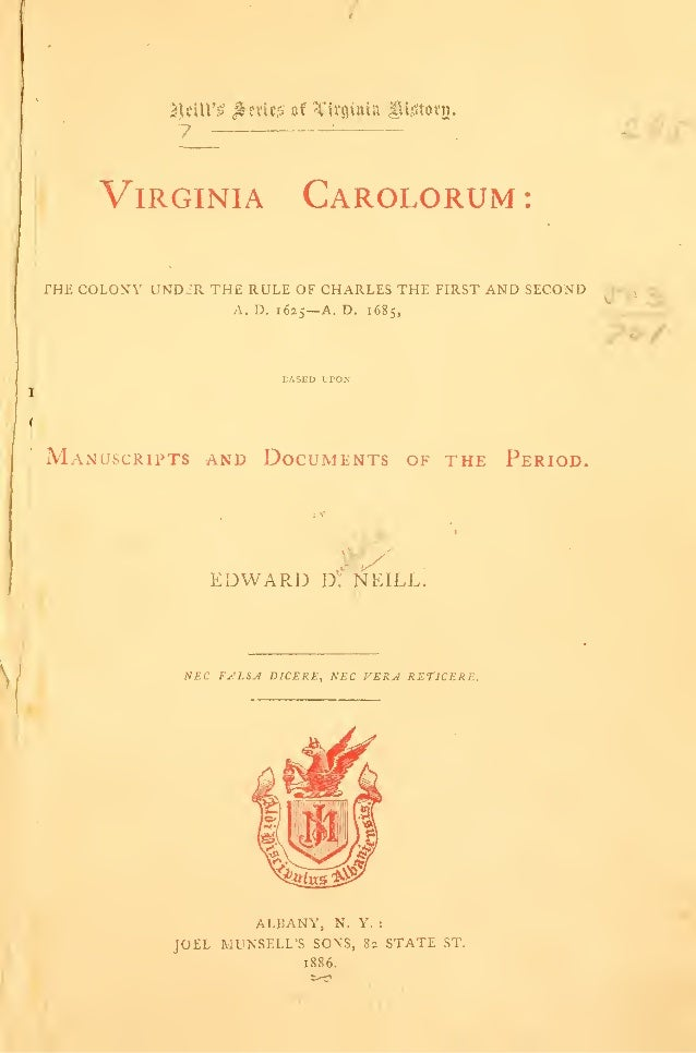 7 : Virginia Carolorum : THE COLONY UND2R THE RULE OF CHARLES THE FIRST AND SECOND A. D. 1625—A. D. 1685, KASED UPON Manus...