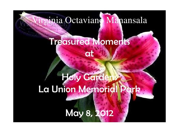 Virginia Octaviano Manansala    Treasured Moments            at      Holy Gardens La Union Memorial Park        May 8, 2012