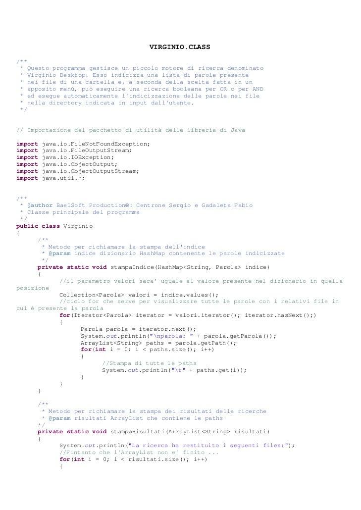 VIRGINIO.CLASS/** * Questo programma gestisce un piccolo motore di ricerca denominato * Virginio Desktop. Esso indicizza u...