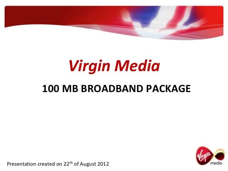 Virgin Media              100 MB BROADBAND PACKAGEPresentation created on 22th of August 2012