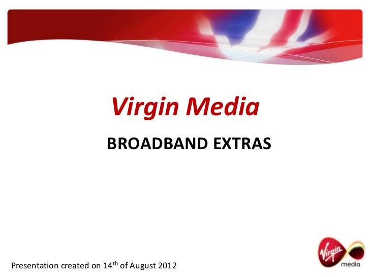 Virgin Media                        BROADBAND EXTRASPresentation created on 14th of August 2012