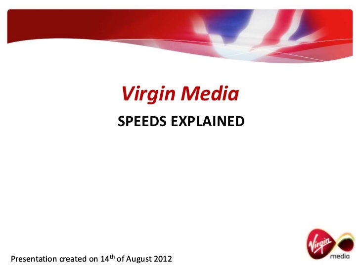Virgin Media                            SPEEDS EXPLAINEDPresentation created on 14th of August 2012