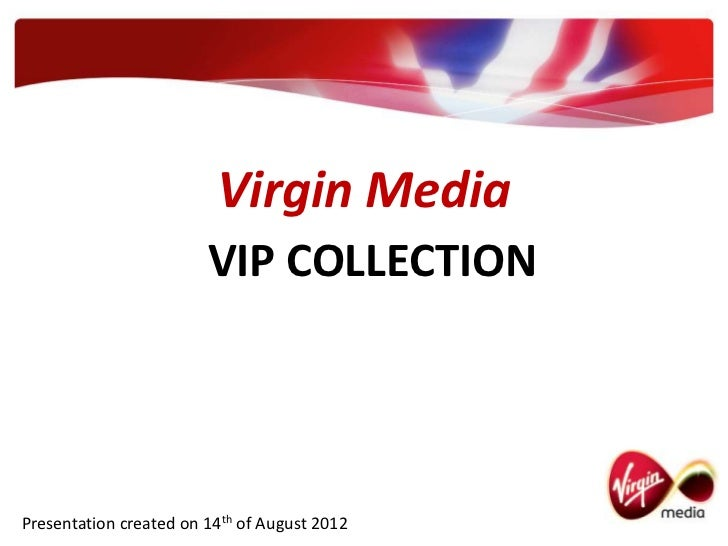 Virgin Media                        VIP COLLECTIONPresentation created on 14th of August 2012