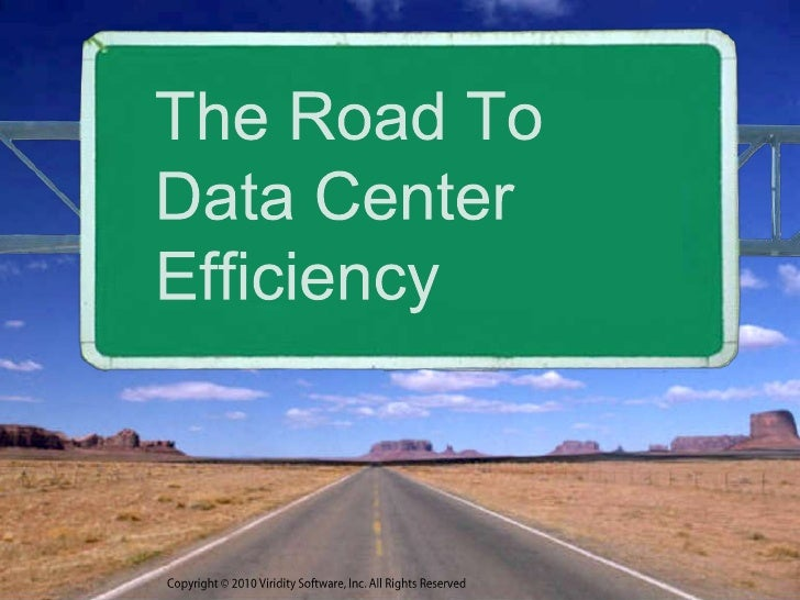 Copyright © 2010 Viridity Software, Inc. All Rights Reserved <br />The Road ToData Center Efficiency<br />