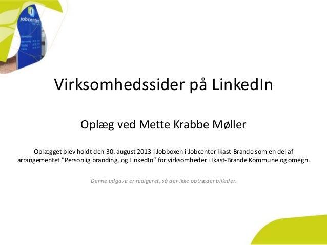 Virksomhedssider på LinkedIn Oplæg ved Mette Krabbe Møller Oplægget blev holdt den 30. august 2013 i Jobboxen i Jobcenter ...