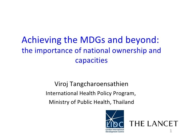 Achieving the MDGs and beyond:  the importance of national ownership and capacities Viroj Tangcharoensathien International...