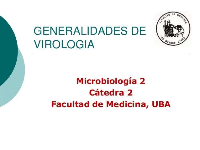 GENERALIDADES DE VIROLOGIA Microbiología 2 Cátedra 2 Facultad de Medicina, UBA