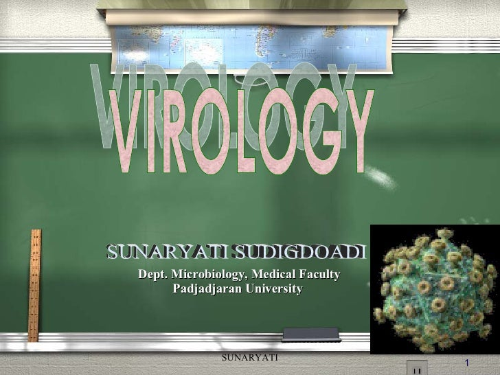 Dept. Microbiology, Medical Faculty Padjadjaran University VIROLOGY SUNARYATI SUDIGDOADI