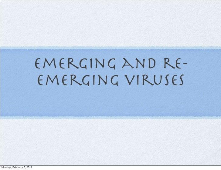 emerging and re-                           emerging virusesMonday, February 6, 2012