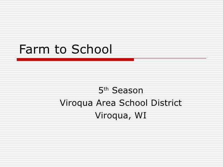 Farm to School 5 th  Season Viroqua Area School District Viroqua, WI